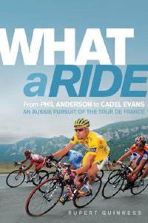 What a Ride: An Aussie Pursuit of the Tour de France by Rupert Guinness