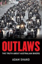 Outlaws: Inside The Truth About Australian Bikers by Adam Shand