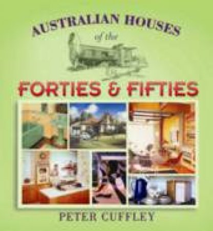 Australian Houses Of The Forties & Fifties by Peter Cuffley