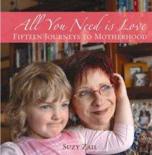 All You Need Is Love 15 Jouneys To Motherhood