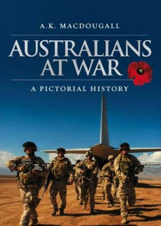 Australians At War: A Pictorial History, 2008 Ed by A. K. Macdougall