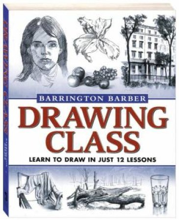 Barrington Barber's Drawing Class by Various