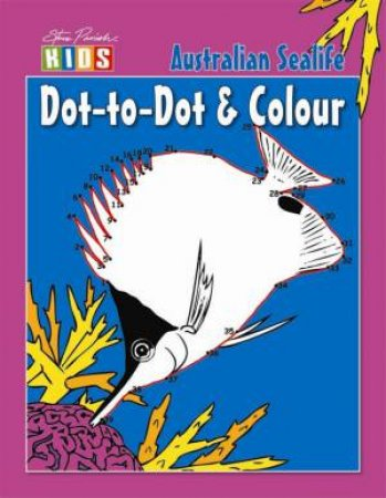 Steve Parish Kids: Dot to Dot & Colour Sealife by Steve Parish