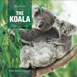 A Nation's Icon: The Koala by Steve Parish & Karin Cox