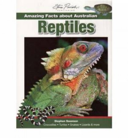 Amazing Facts about Australian Reptiles by Steve Parish