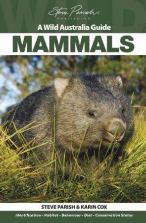 A Wild Australia Guide: Mammals by Karin Cox & Steve Parish