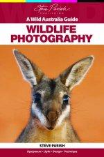 A Wild Australia Guide: Wildlife Photography  by Steve Parish