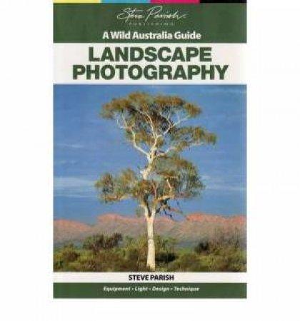 A Wild Australia Guide: Landscape Photography by Steve Parish