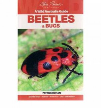 A Wild Australia Guide: Beetles and Bugs by Patrick Honan