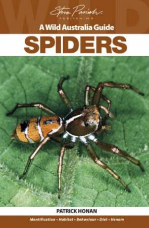 A Wild Australia Guide: Spiders by Patrick Honan