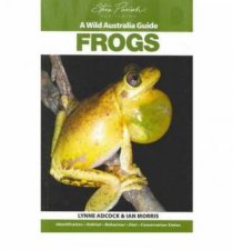 A Wild Australia Guide: Frogs  by Lynne Adcock & Ian Morris