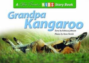 A Steve Parish Story Book: Grandpa Kangaroo by Rebecca Johnson