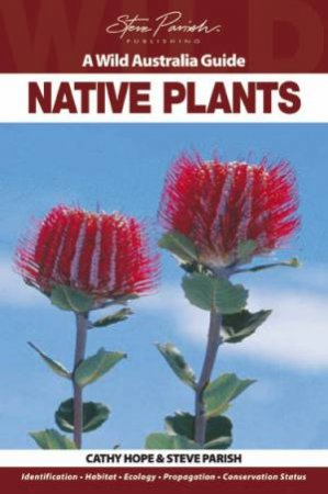A Wild Australia Guide: Native Plants by Cathy Hope & Steve Parish