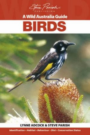 A Wild Australia Guide: Birds by Lynne Adcock & Steve Parish