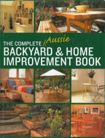 The Complete Aussie Backyard & Home Improvement Book