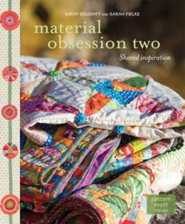 Material Obsession Two: Shared Inspiration by Kathy Doughty & Sarah Fielke