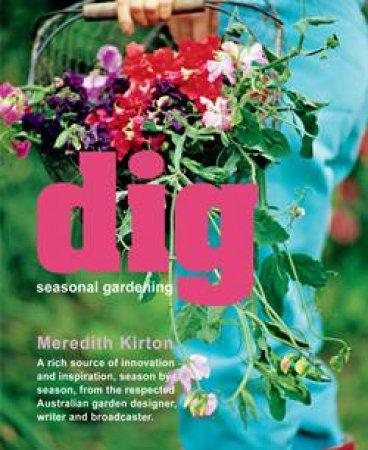 Dig: Seasonal Gardening by Meredith Kirton
