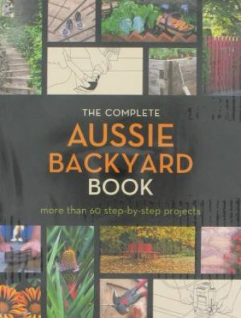 Complete Aussie Backyard Book by Various