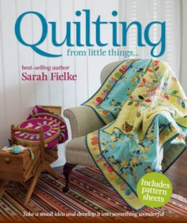Quilting: From Little Things by Sarah Fielke