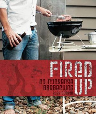Fired Up: No Nonsense Barbecue