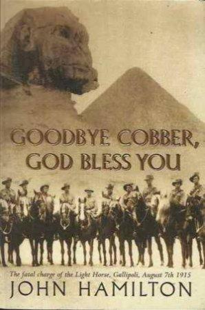 Goodbye Cobber, God Bless You by John Hamilton
