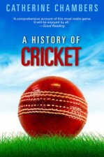 A History Of Cricket by Catherine Chambers