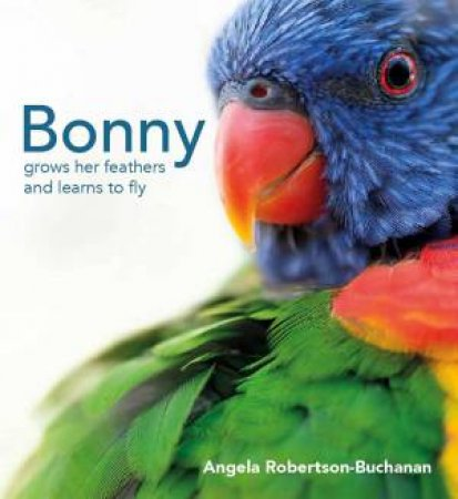 Bonny's Story: Bonny Grows Her Feathers And Learns To Fly