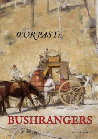 Our Past: Bushrangers by Charles Hope