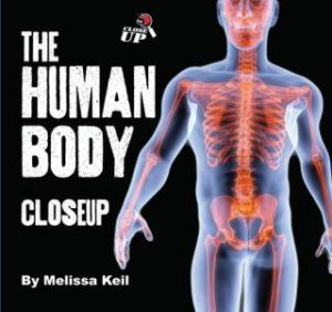 Close Up: The Human Body  by Melissa Keil