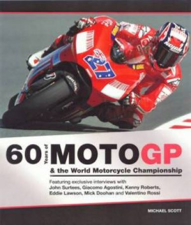60 Years of Moto GP & the World Motorcycle Championship by Michael Scott