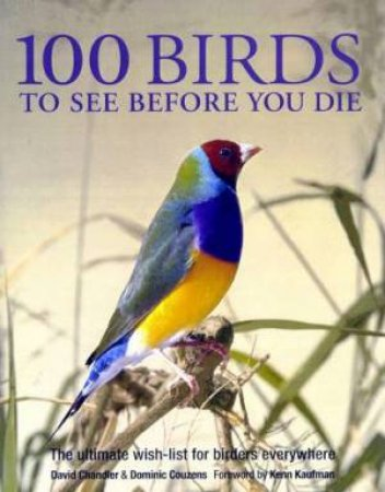 100 Birds To See Before You Die by David Chandler & Dominic Couzens