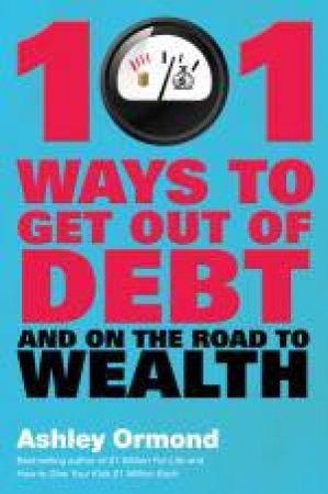 101 Ways to Get Out of Debt and on the Road to Wealth!