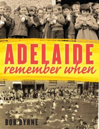 Adelaide: Remember When by Bob Byrne