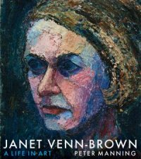 Janet Venn-Brown: A Life In Art by Peter Manning