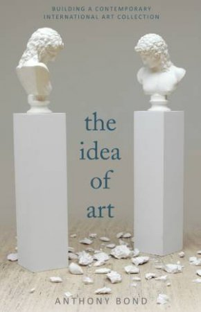 The Idea of Art by Anthony Bond