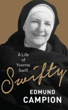Swifty: A Life Of Yvonne Swift by Edmund Campion