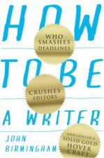 How To Be A Writer Who Smashes Deadlines Crushes Editors And Lives In a Solid Gold Hovercraft