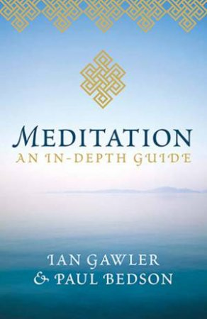 Meditation: An In-Depth Guide by Ian Gawler & Paul Bedson
