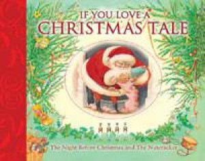 If You Love A Christmas Tale by Clement C Moore & E T A Hoffman