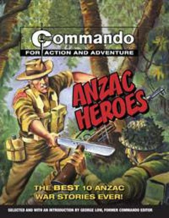 ANZAC Heroes: The Best 10 Anzac War Stories Ever! by George Low