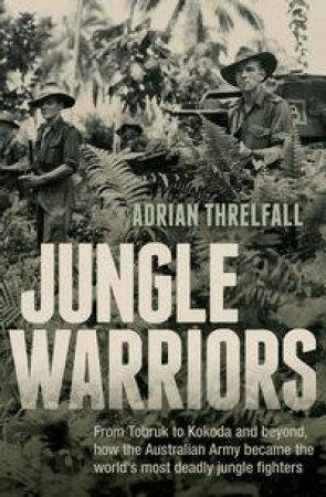 Jungle Warriors by Adrian Threlfall
