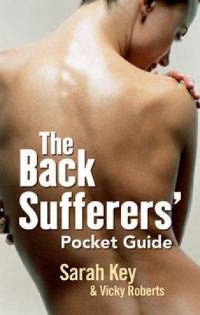 Back Sufferers' Pocket Guide by Sarah Key & Vicky Roberts