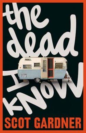 Dead I Know by Scot Gardner