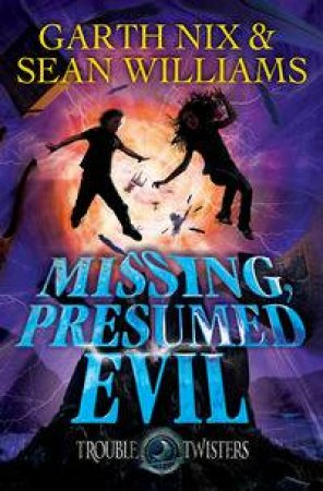 Missing, Presumed Evil by Garth Nix & Sean Williams