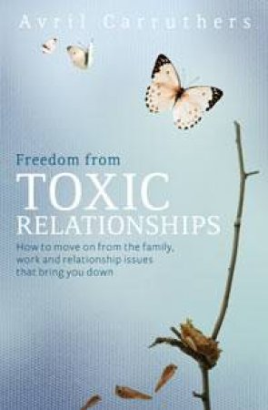 Freedom from Toxic Relationships by Avril Carruthers