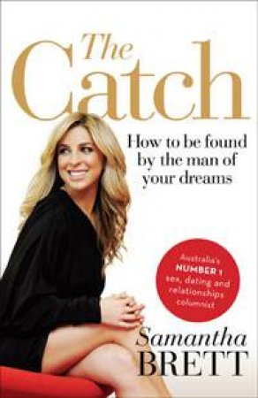 The Catch: How to be Found by the Man of Your Dreams by Samantha Brett