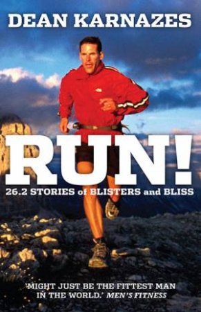 Run!: 26.2 Stories Of Blisters And Bliss by Dean Karnazes