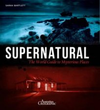 Supernatural: The World Guide To Mysterious Places by Sarah Bartlett