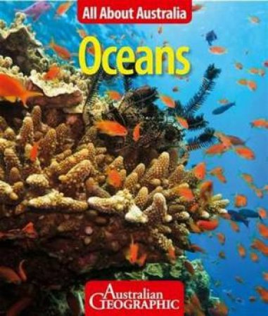 All About Australia: Oceans by Australian Geographic
