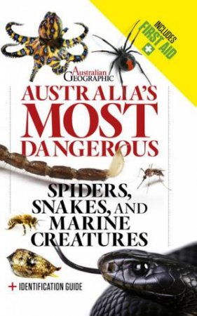 Australia's Most Dangerous: Spiders, Snakes, And Marine Creatures (Revised Edition) by Various